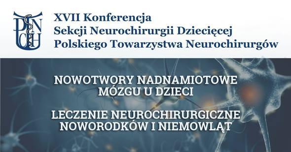 17 Konferencja Sekcji Neurochirurgii Dziecięcej Polskiego Towarzystwa Neurochirurgów